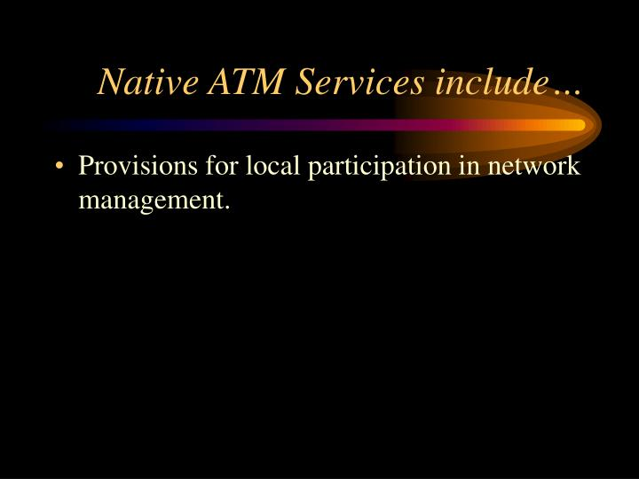 Native ATM Services include…