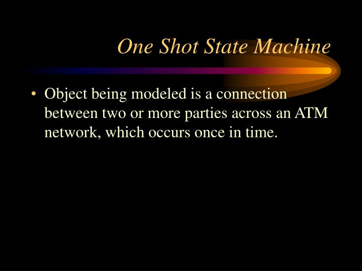One Shot State Machine