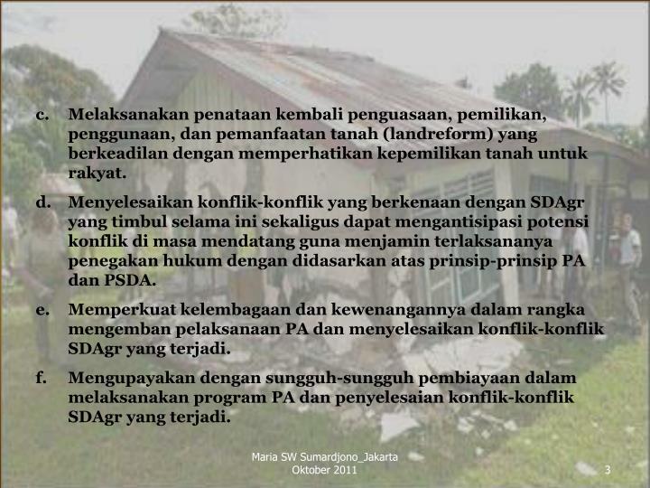 Melaksanakan penataan kembali penguasaan, pemilikan, penggunaan, dan pemanfaatan tanah (landreform) yang berkeadilan dengan memperhatikan kepemilikan tanah untuk rakyat.