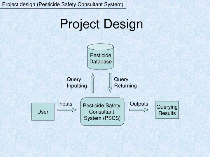 Project design (Pesticide Safety Consultant System)
