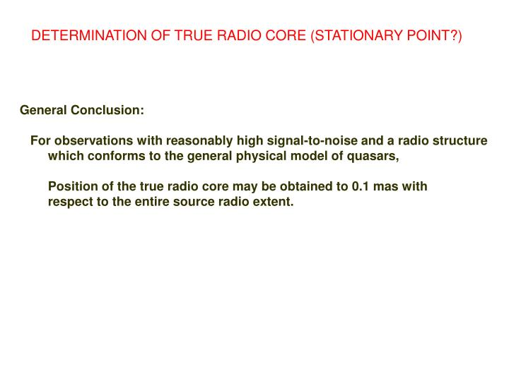 DETERMINATION OF TRUE RADIO CORE (STATIONARY POINT?)