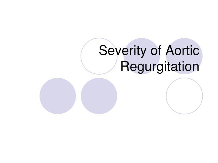 Severity of Aortic Regurgitation
