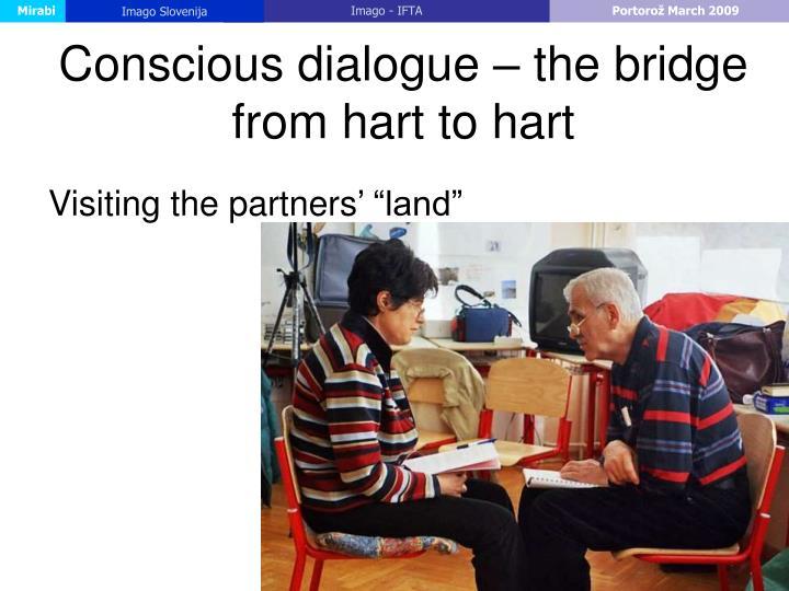Conscious dialogue – the bridge from hart to hart