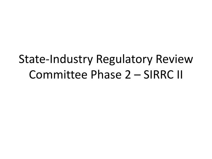State industry regulatory review committee phase 2 sirrc ii