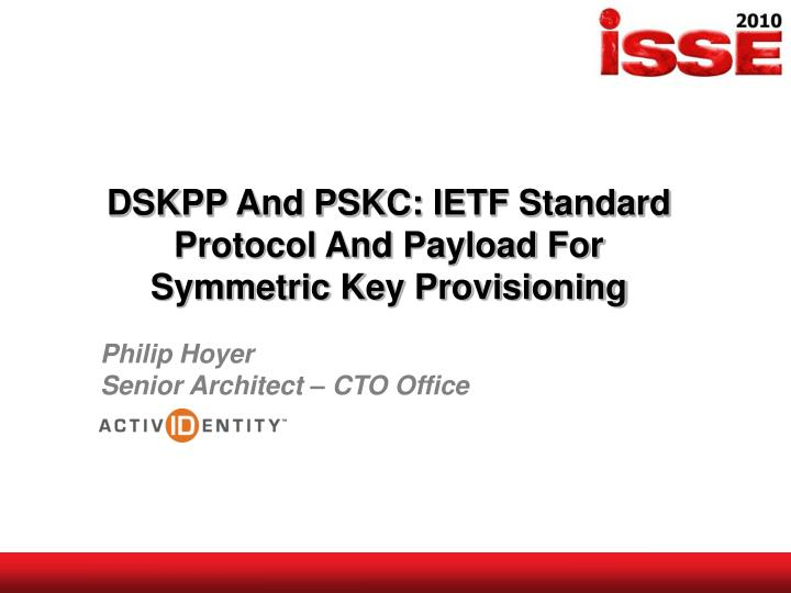 Dskpp and pskc ietf standard protocol and payload for symmetric key provisioning