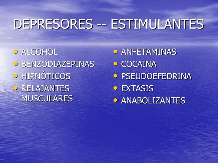 DEPRESORES -- ESTIMULANTES