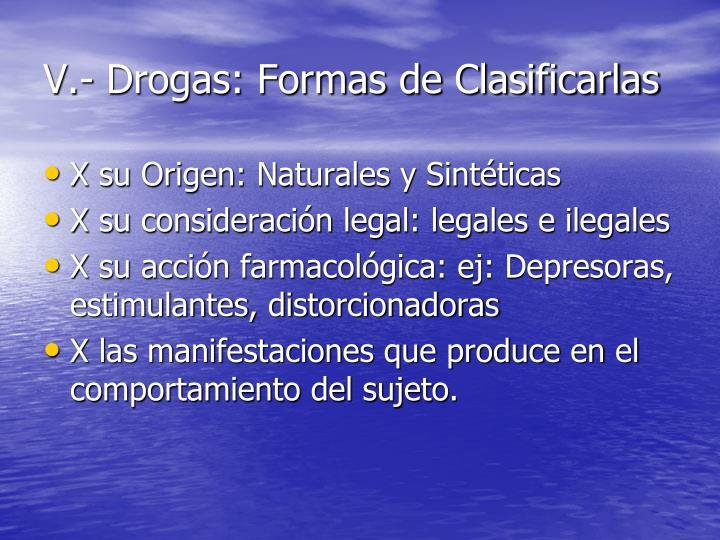V.- Drogas: Formas de Clasificarlas