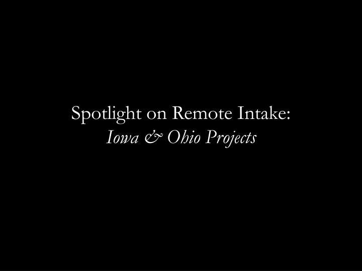Spotlight on Remote Intake: