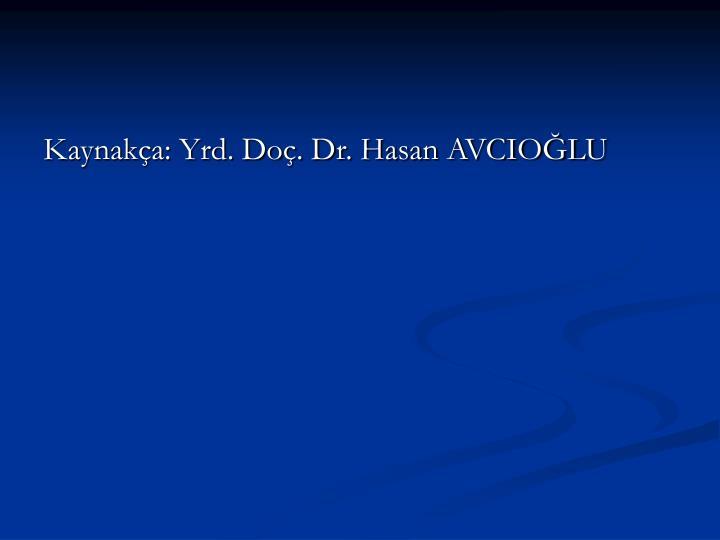 Kaynakça: Yrd. Doç. Dr. Hasan AVCIOĞLU
