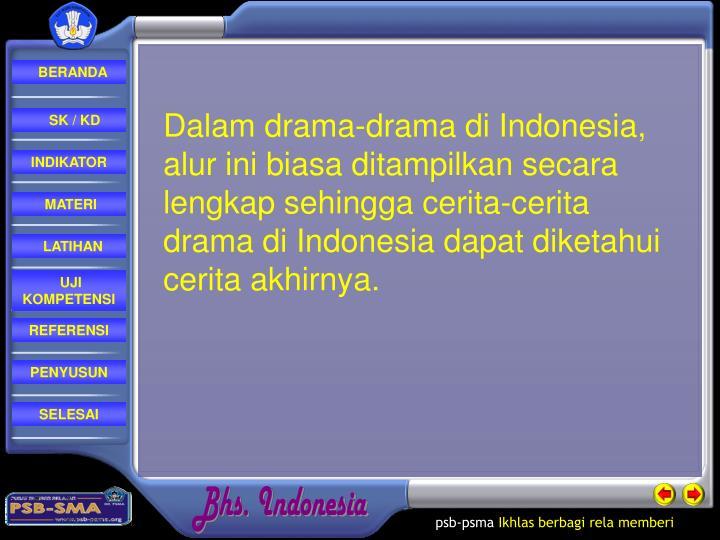 Dalam drama-drama di Indonesia, alur ini biasa ditampilkan secara lengkap sehingga cerita-cerita drama di Indonesia dapat diketahui cerita akhirnya.