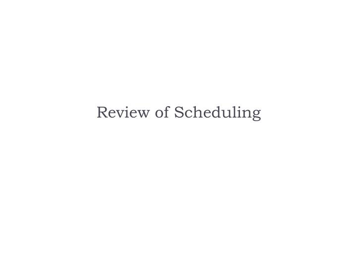 Review of Scheduling