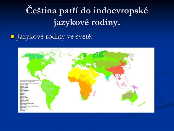 Čeština patří do indoevropské jazykové rodiny.