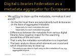 digital libraries federation as a metadata aggregator for europeana3