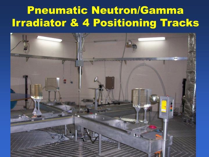 Pneumatic Neutron/Gamma Irradiator & 4 Positioning Tracks
