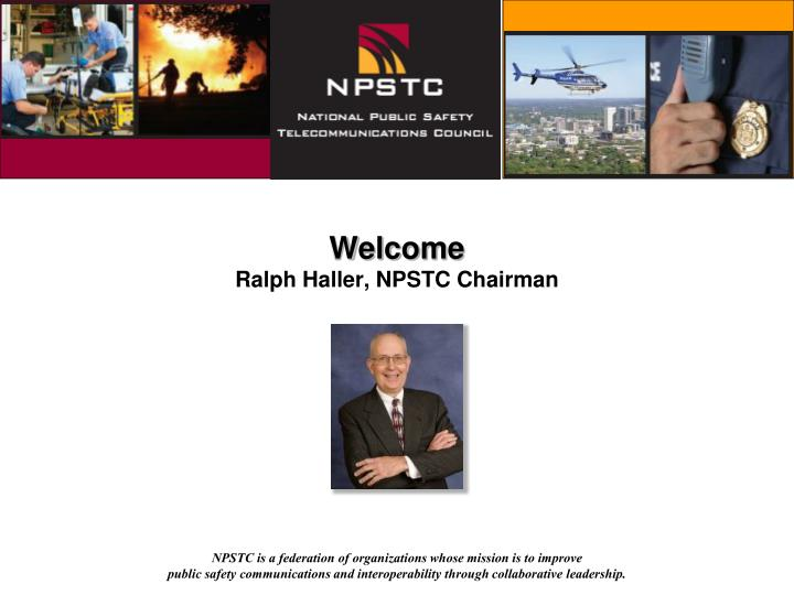 Welcome ralph haller npstc chairman