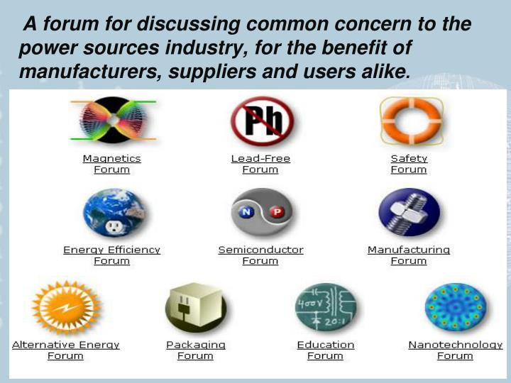 A forum for discussing common concern to the power sources industry, for the benefit of  manufacturers, suppliers and users alike