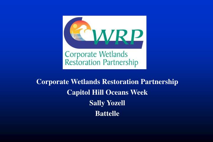 Corporate wetlands restoration partnership capitol hill oceans week sally yozell battelle