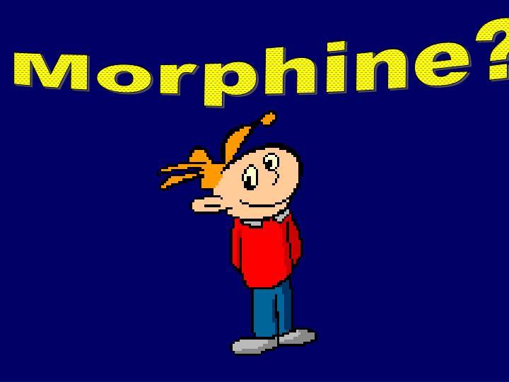 Morphine?