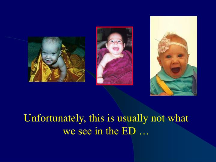 Unfortunately, this is usually not what we see in the ED …