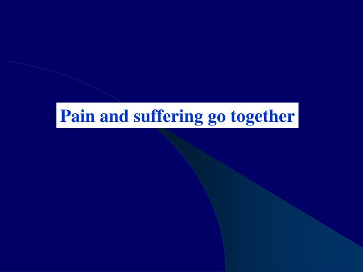 Pain and suffering go together