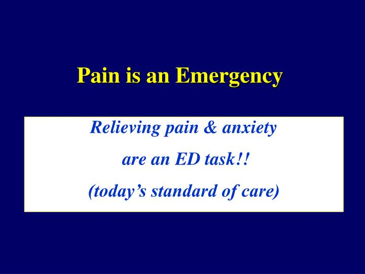 Pain is an Emergency