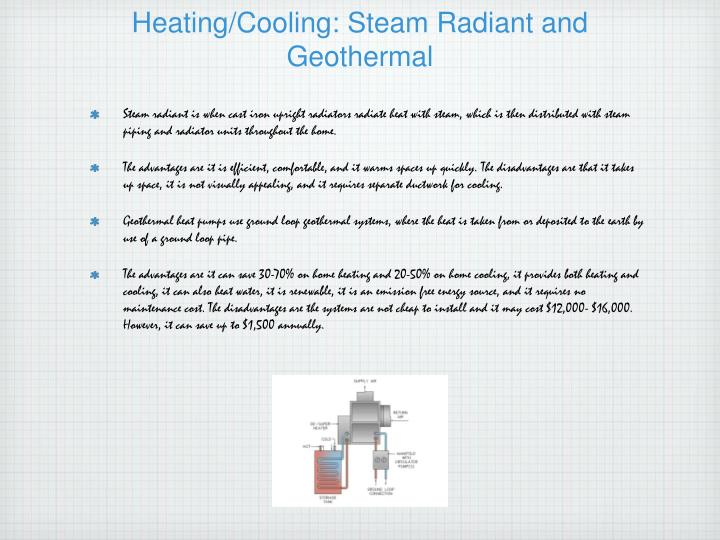 Heating/Cooling: Steam Radiant and Geothermal