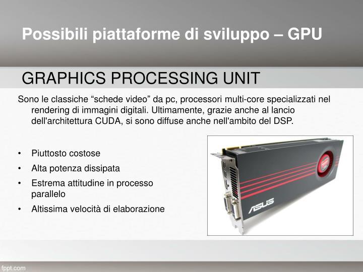 Possibili piattaforme di sviluppo – GPU