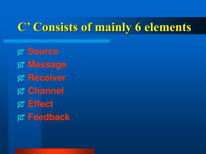 C' Consists of mainly 6 elements