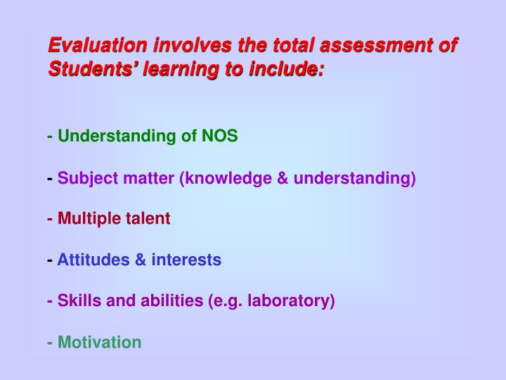 Evaluation involves the total assessment of Students' learning to include: