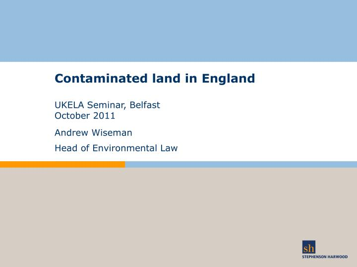 Contaminated land in england ukela seminar belfast october 2011