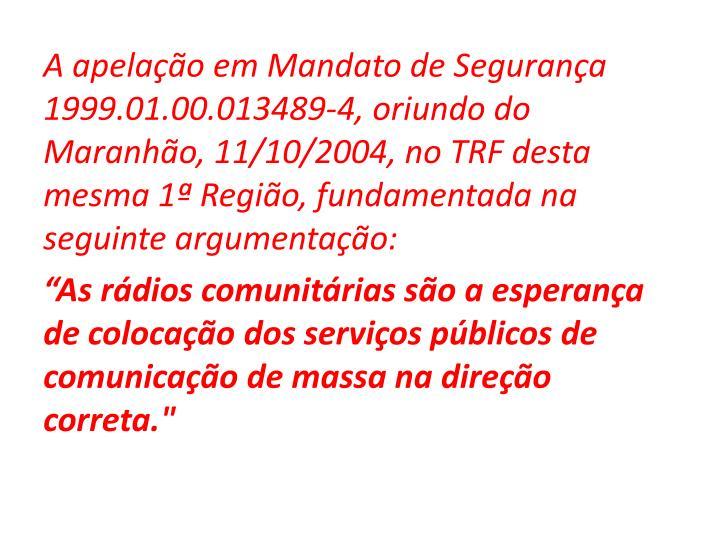 A apelação em Mandato de Segurança 1999.01.00.013489-4, oriundo do Maranhão, 11/10/2004, no TRF desta mesma 1ª Região, fundamentada na seguinte argumentação: