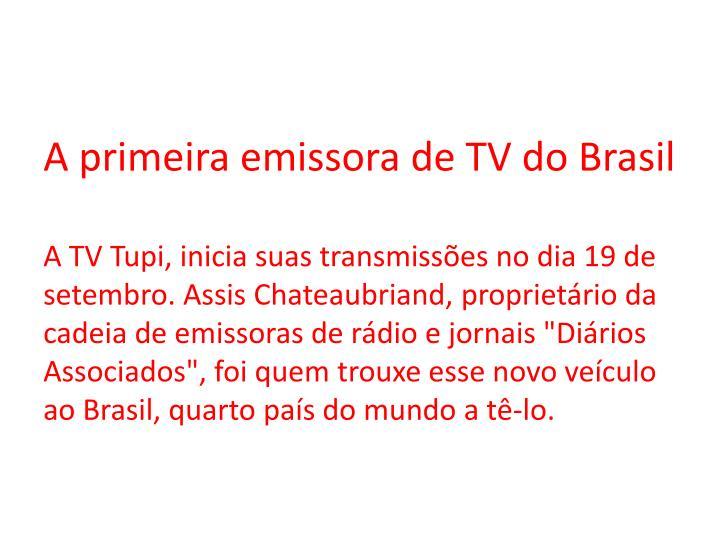 A primeira emissora de TV do Brasil