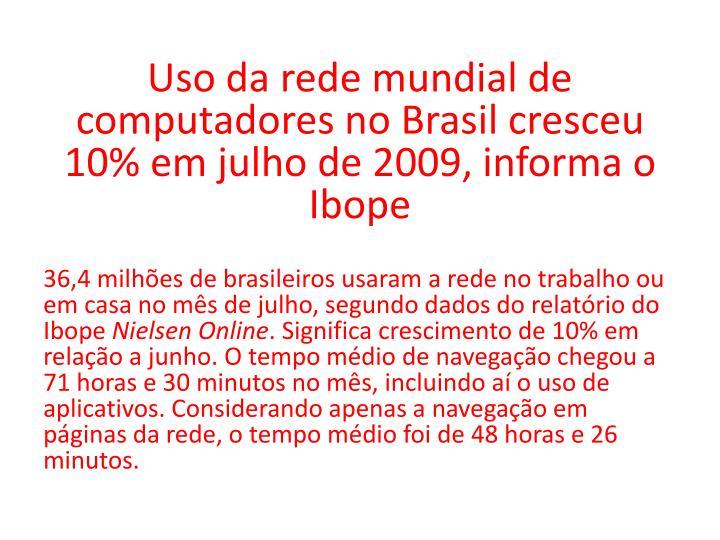 Uso da rede mundial de computadores no Brasil cresceu 10% em julho de 2009, informa o Ibope