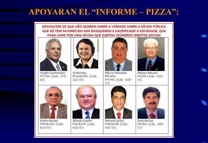 """APOYARAN EL """"INFORME – PIZZA"""":"""