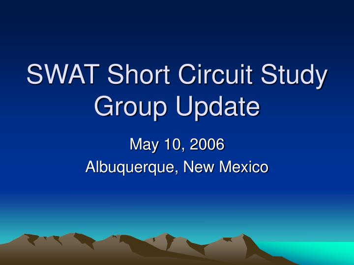Swat short circuit study group update