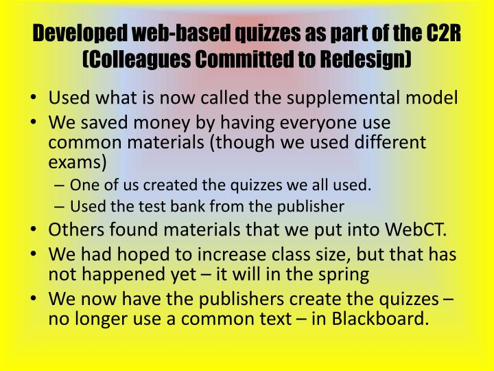 Developed web-based quizzes as part of the C2R (Colleagues Committed to Redesign)