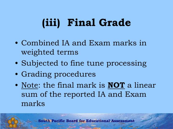 (iii)  Final Grade