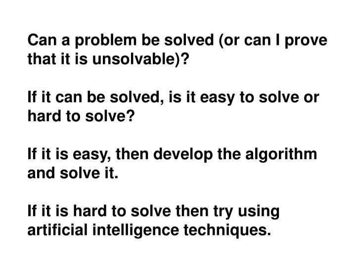 Can a problem be solved (or can I prove that it is unsolvable)?