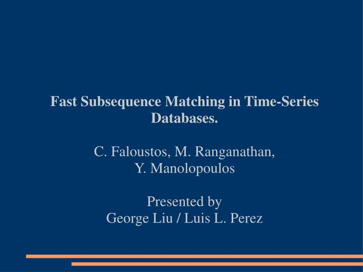 Fast Subsequence Matching in Time-Series Databases.