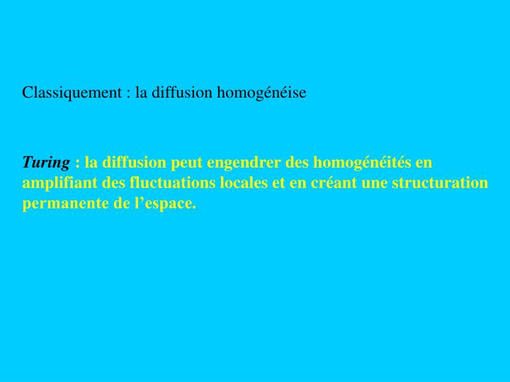 Classiquement : la diffusion homogénéise