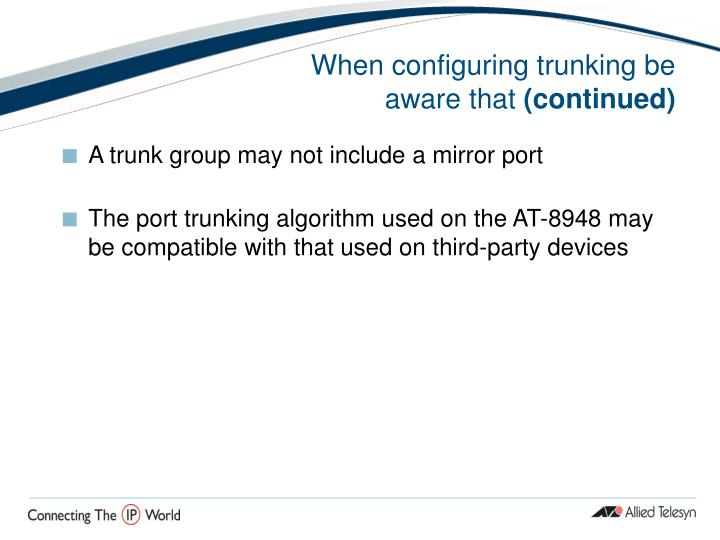 When configuring trunking be aware that