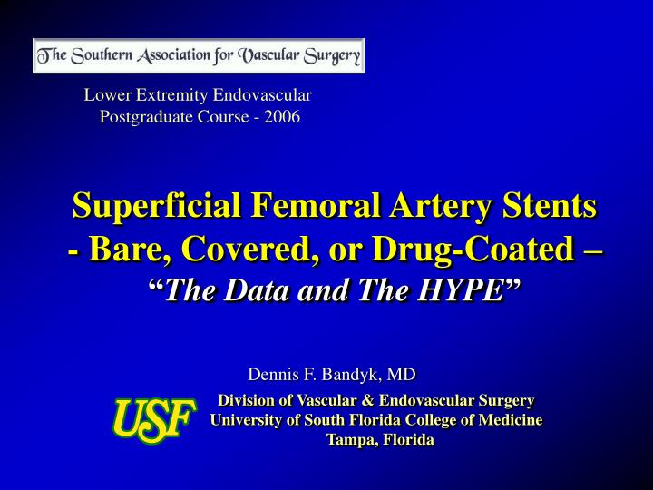 superficial femoral artery stents bare covered or drug coated the data and the hype