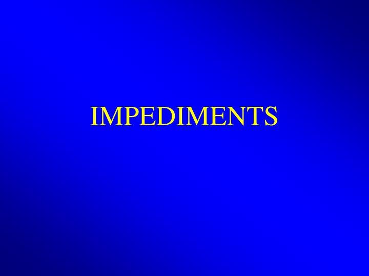 IMPEDIMENTS