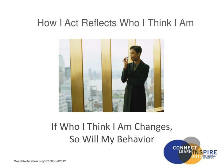 How I Act Reflects Who I Think I Am