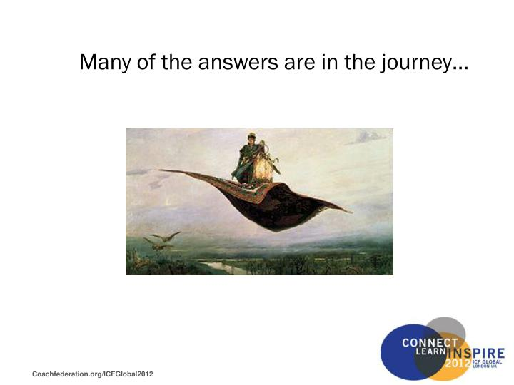 Many of the answers are in the journey…