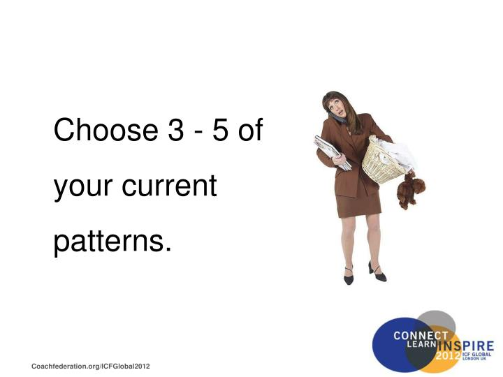 Choose 3 - 5 of your current patterns.
