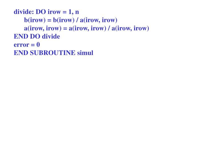 divide: DO irow = 1, n
