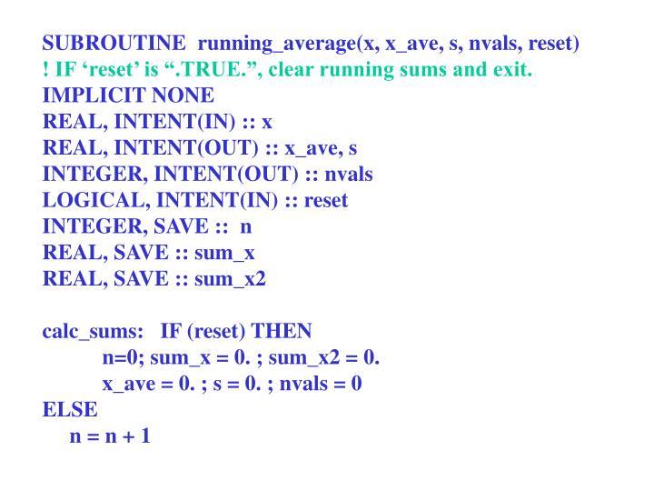 SUBROUTINE  running_average(x, x_ave, s, nvals, reset)
