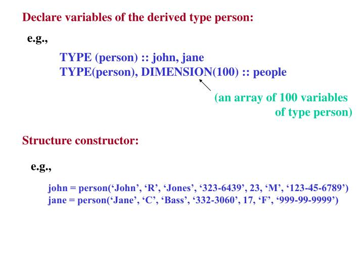 Declare variables of the derived type person: