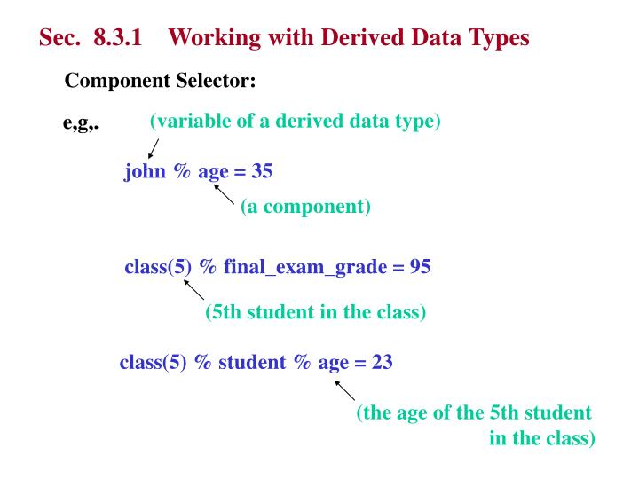 Sec.  8.3.1    Working with Derived Data Types